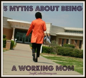 5 Myths About Being A Working Mom