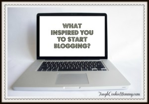 What Inspired You To Start Blogging?